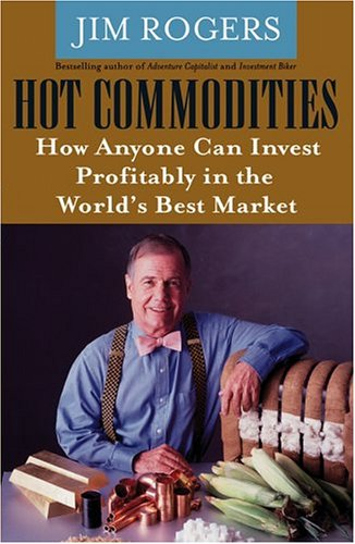 jim rogers investor profile, his book hot commodities