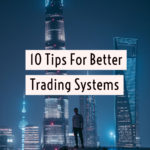 10 Tips For Better Trading Systems